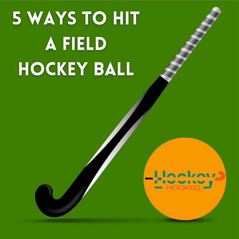 5 WAYS TO HIT A FIELD HOCKEY BALL