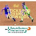 Best Field Hockey Sticks for Advanced Forwards